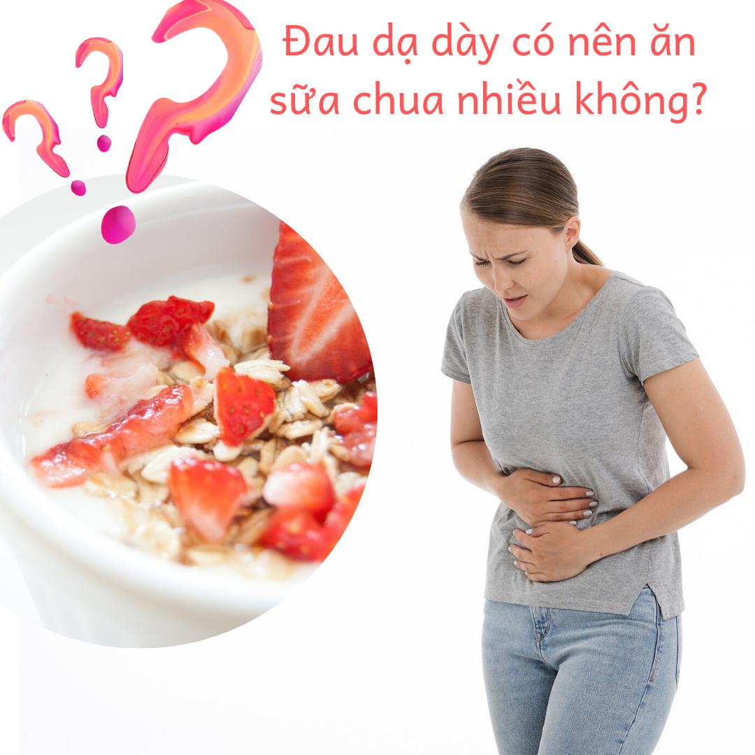 Đau dạ dày có nên ăn sữa chua nhiều không_